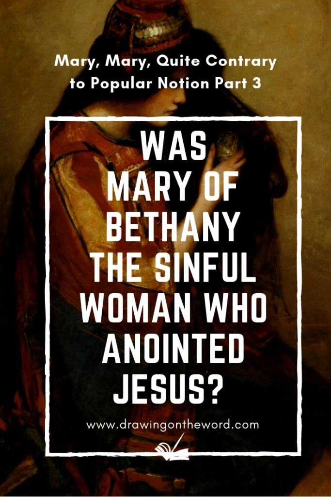 Was Mary of Bethany the sinful woman who anointed Jesus?