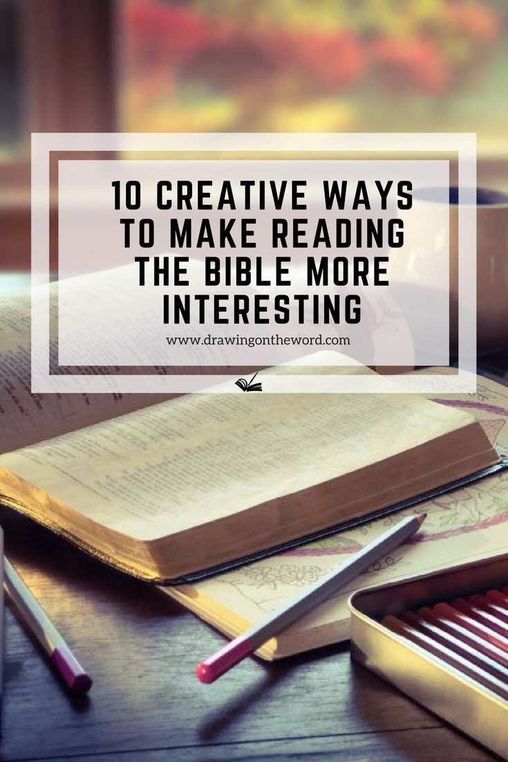 10 Creative Ways to make reading the Bible more interesting