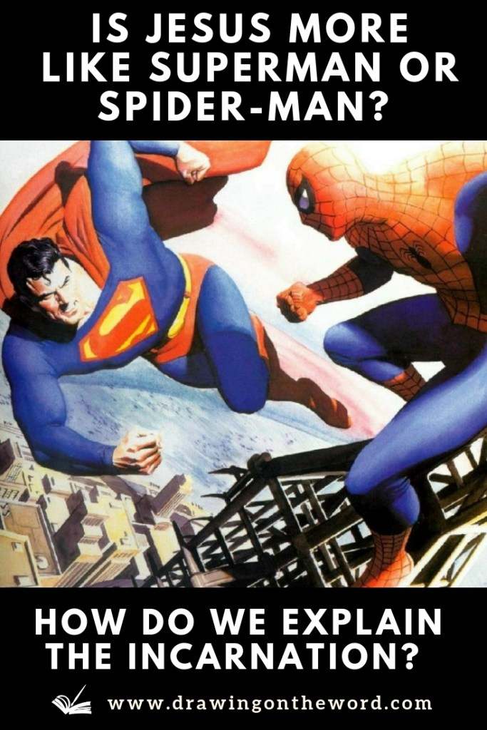 Is Jesus more like Superman or Spider-Man? How do we explain the Incarnation? What do we mean by Christology from above or below? #incarnation #christology #jesus #superman #spider-man #paradox #marvel #DC