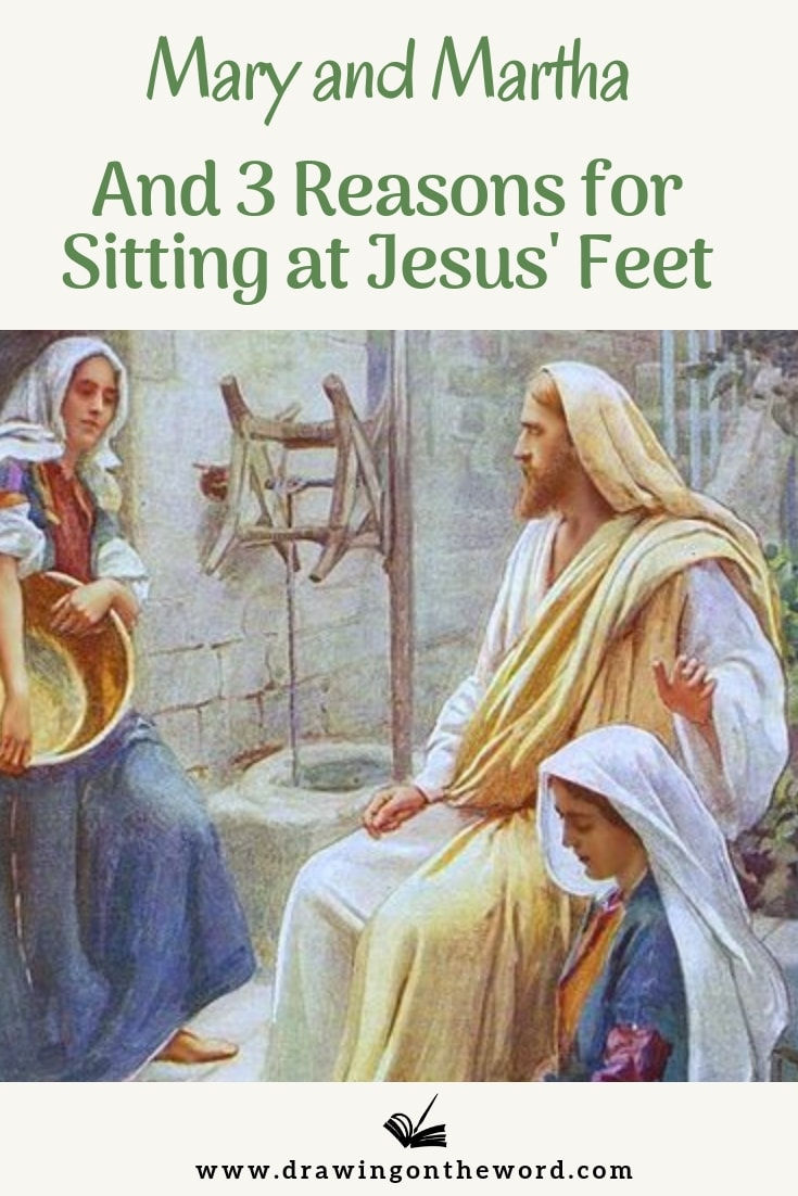 Read about Mary and Martha and 3 reasons for sitting at Jesus' feet. When life is so full of distractions, why is it essential to focus on the