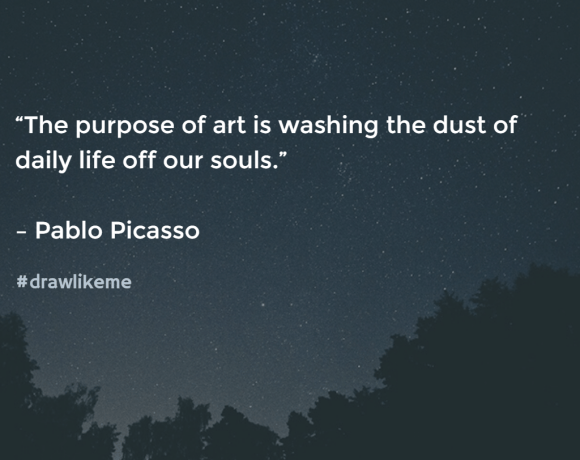 """""""The purpose of art is washing the dust of daily life off our souls."""" – Pablo Picasso"""