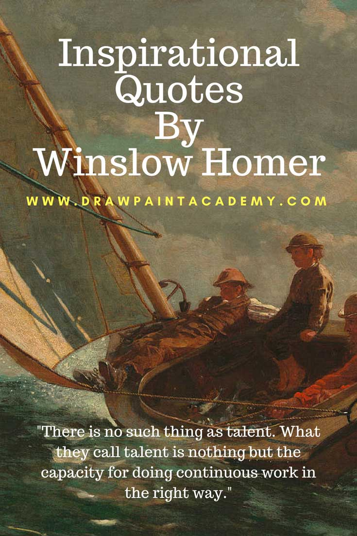 Inspirational Art Quotes By Winslow Homer