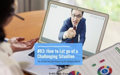 #83: How to Let Go of a Challenging Situation