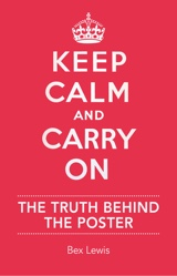 Keep Calm and Carry On: The Truth Behind the Poster Book Cover
