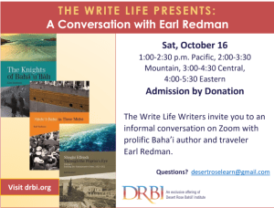 Advert for Sat, Oct 16th session with Earl Redman. Times: 1-2:30 Pacific, 2-3:30 Mountain, 3:00-4:30 Central , 4:00-5:30 Eastern. The Write Life Writers invite you to an informal conversationnon Zoom with prolific Baha'i author and traveler Earl Redman.