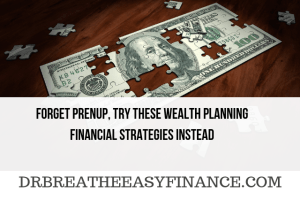 Forget Prenup, Try These Wealth Planning Financial Strategies Instead