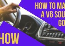 How To Make A V6 Sound Good