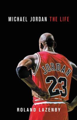 Book Review: Michael Jordan: The Life by Roland Lazenby