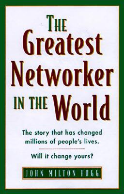 Book Review: The Greatest Networker In The World by John Milton Fogg