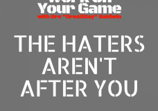 #105 The Haters Aren't After You
