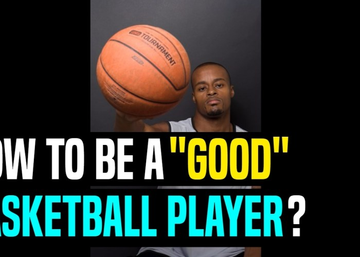 """VIDEO: How To Be a """"Good"""" Basketball Player?"""