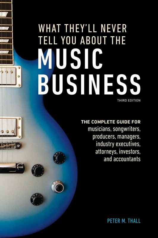 what they'll never tell you about the music business by peter m. thall DreAllDay.com