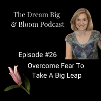 #26 Overcoming Fear To Take A Big Leap