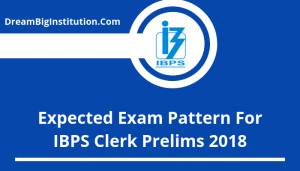 Expected Exam Pattern for IBPS Clerk Prelims 2018
