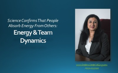 Science Confirms That People Absorb Energy From Others- Energy & Team Dynamics