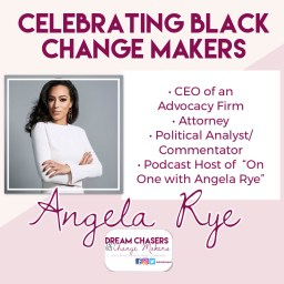 The heading of the picture says Celebrating Black Change Makers.  Below on the left is a picture Angela Rye wearing white with her arms crossed.  On the right is a bullet list of her accomplishments including CEO of an advocacy firm, attorney, political analyst and commentator, and podcast host of On One with Angela Rye.  Below is her name and below that is the Dream Chasers and Change Makers Logo.