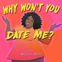 "Podcast Recommendation: Why Won't you Date Me?  With Nicole Byer.  A cartoon version of Nicole Byer with her arms stretched out, signaling ""Why?"""