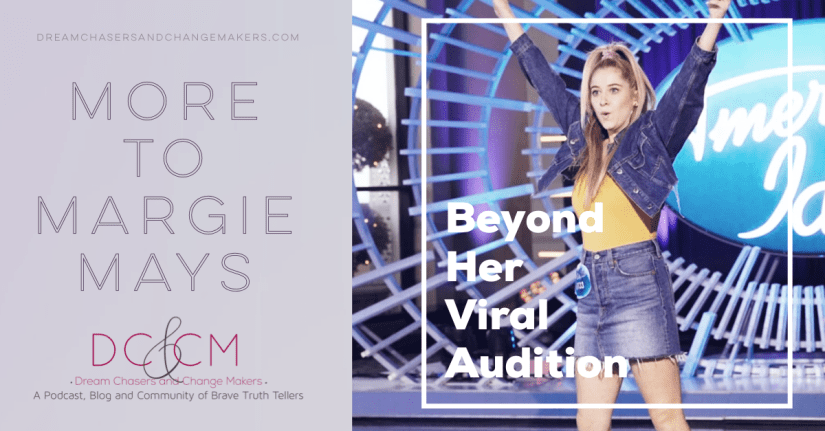 Text dream chasers and change makers website, the More to Margie Mays: Beyond her viral audition.  There is a picture of Margie at her American Idol audition with her hands up in triumph.