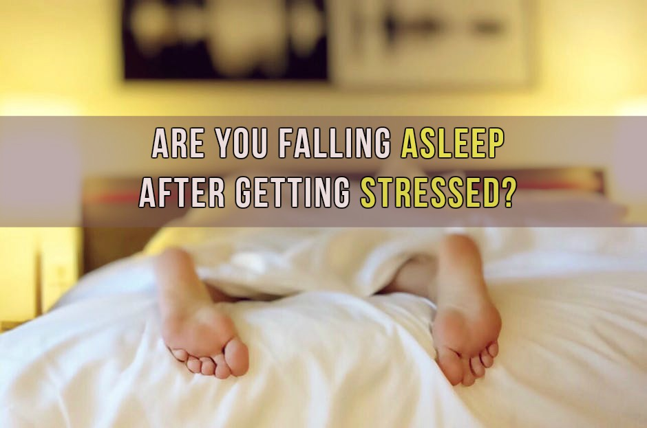 Are You Falling Asleep After Getting Stressed? This Is The Reason Why