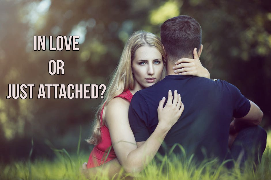 The Difference Between Being In Love Or Just Attached