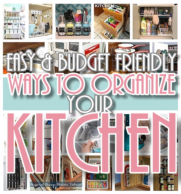 Easy and Budget Friendly Ways to Organize your Kitchen - Hacks, Ideas, Space Saving tips and tricks for Organization in a small or big Kitchen