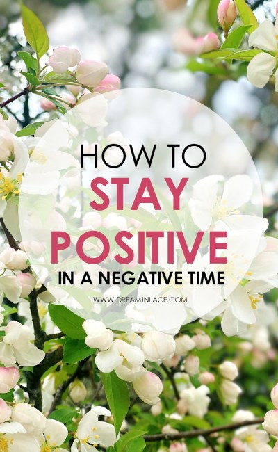 How to Stay Positive in a Negative Time