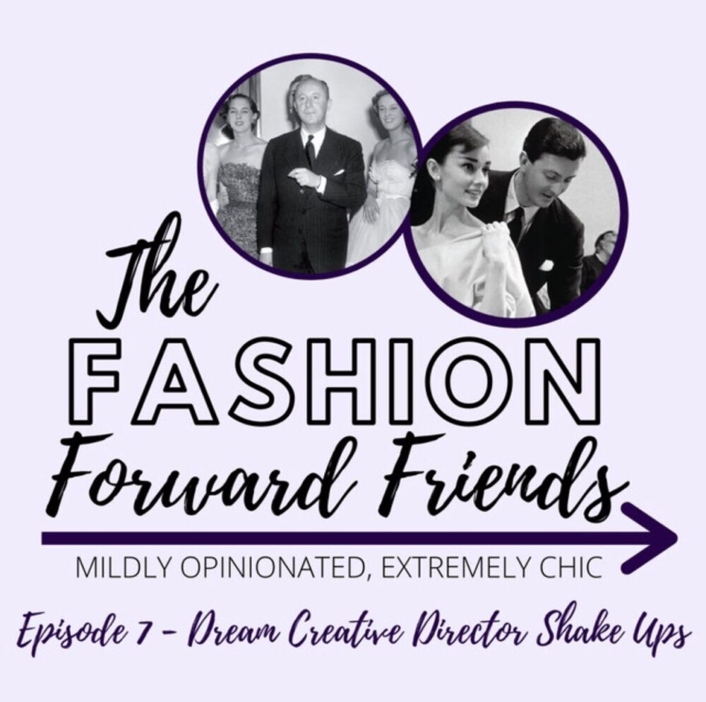 Fashion Forward Friends Podcast I Creative Director Picks for Dior, Chanel, Balenciaga, Burberry and Givenchy #WomensFashion #podcast