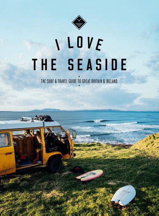 I Love the Seaside - Surf and Travel Guide to Great Britain & Ireland
