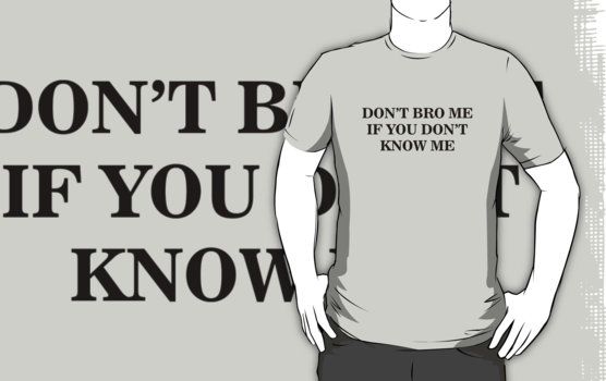 Don't Bro Me T-Shirt