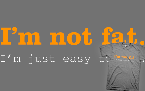 I'm Not Fat. I'm Just Easy To See. T-Shirt