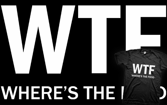 WTF - Where's The Food T-Shirt