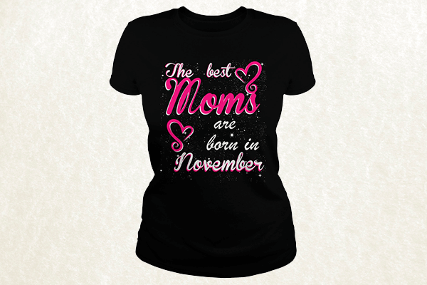 The Best Moms are born in November T-shirt