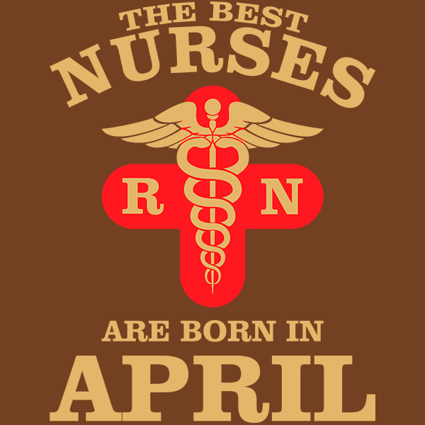 The Best Nurses are born in April T-shirt