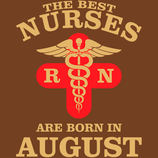 The Best Nurses are born in August T-shirt