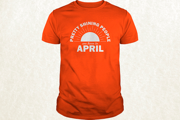 Pretty Shining People Are Born In April T-shirt