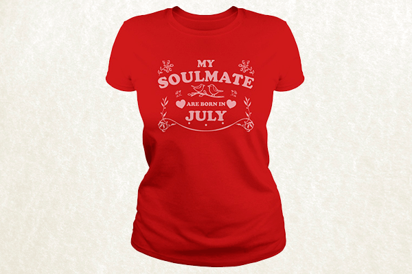 My Soulmate are born in July T-shirt