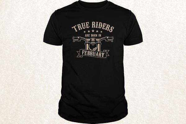 True Riders are born in February T-shirt