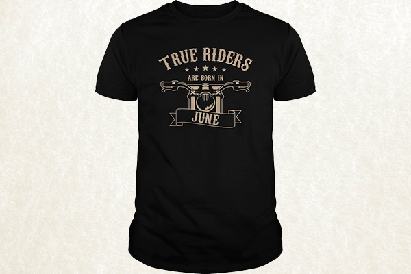 True Riders are born in June T-shirt