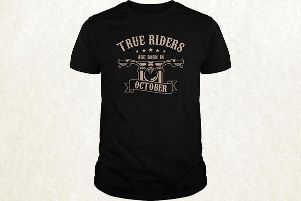 True Riders are born in October T-shirt