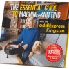 The Essential Guide to Machine Knitting with the addiExpress Kingsize, Dream Weaver Yarns LLC