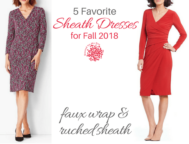 ive Favorite Sheath Dresses for Fall 2018 Faux Wrap & ruched