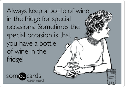 always keep a bottle of wine