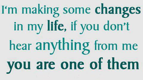 Im-making-some-changes-in-my-life-if-you-dont-hear-anything-from-me-you-are-one-of-them