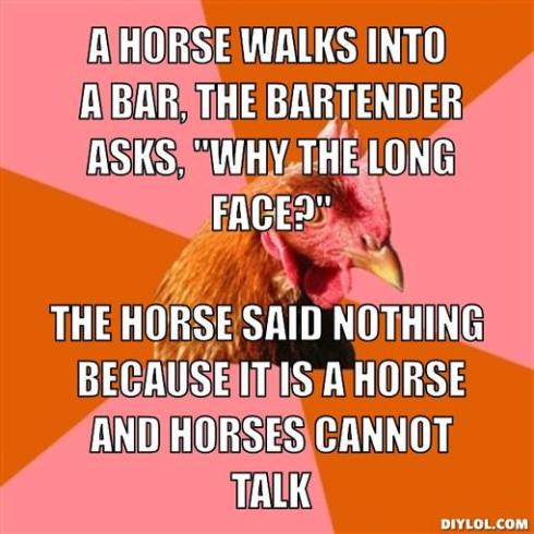 anti-joke-chicken-meme-generator-a-horse-walks-into-a-bar-the-bartender-asks-why-the-long-face-the-horse-said-nothing-because-it-is-a-horse-and-horses-cannot-talk-d45de2