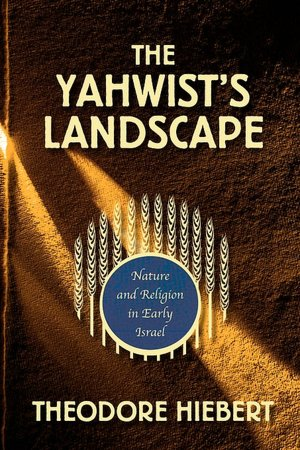 The Yahwist's Landscape by Theodore Hiebert