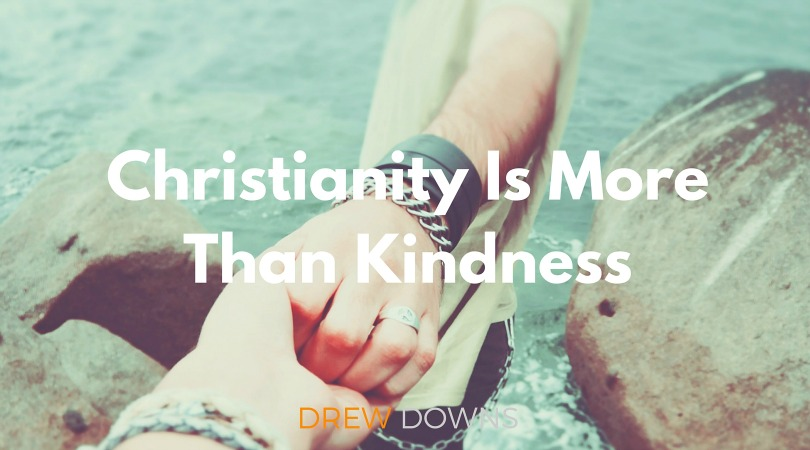 Christianity Is More Than Kindness