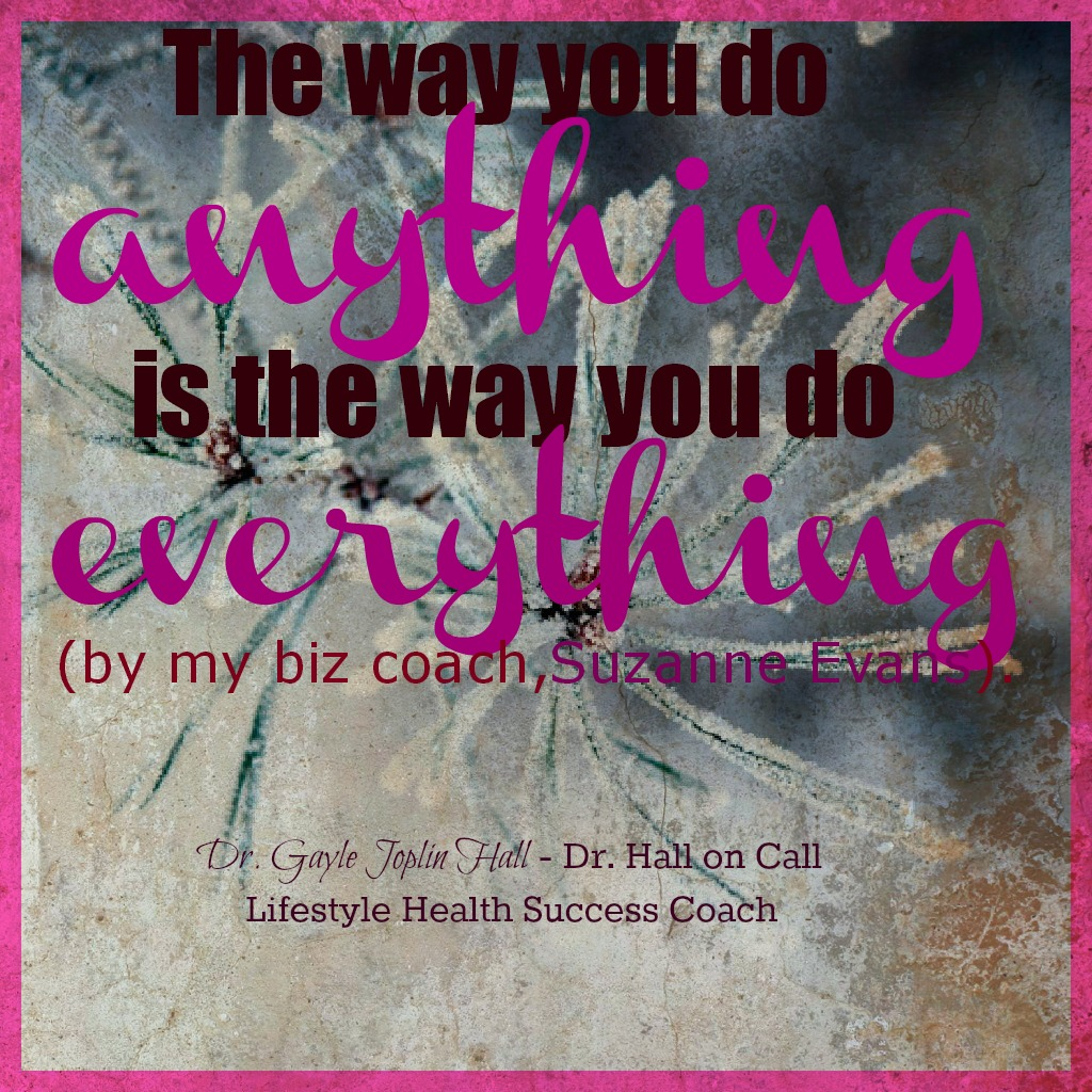 The Way You Do Anything Is The Way You Do Everything Dr Hall On Call