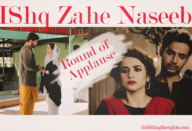 Ishq Zahe Naseeb A Unique Content That People Could Not Appreciate Well Dribbling Thoughts