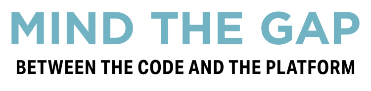 mind the gap between the code and the platform