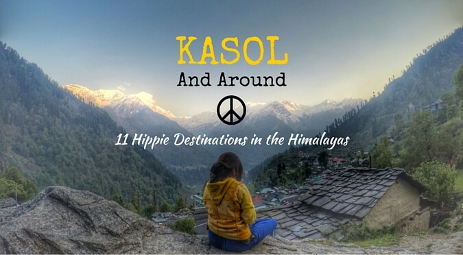Kasol And Around 11 Hippie Destinations In The Himalayas